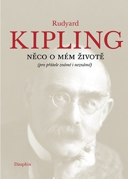 Něco o mém životě. (pro přátelé známé i neznámé) - Rudyard Kipling