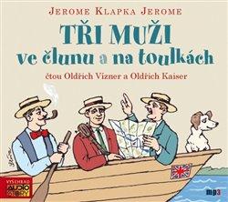 Tři muži ve člunu / Tři muži na toulkách, CD - Jerome Klapka Jerome