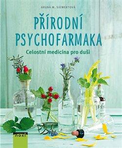 Přírodní psychofarmaka. Celostní medicína pro duši - Aruna M. Siewertová