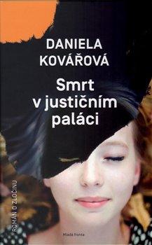 Smrt v justičním paláci. Román o zločinu - Daniela Kovářová