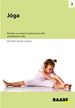 Jóga. Náměty na pohybové aktivity pro děti předškolního věku - Markéta Košťálová