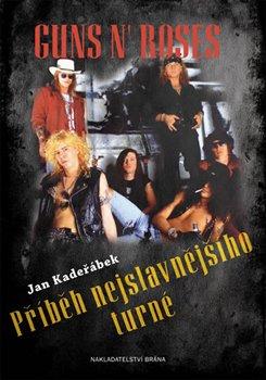 Guns n´ Roses. Příběh nejslavnějšího turné - Jan Kadeřábek