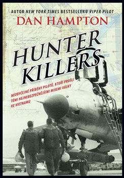 Hunter Killers. Neobyčejné příběhy pilotů, kteří prošli těmi nejnebezpečnějšími misemi války ve Vietnamu - Dan Hampton