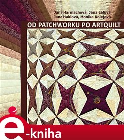 Od patchworku po artquilt - Jana Harmachová e-kniha