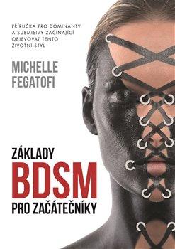 Základy BDSM pro začátečníky. Příručka pro dominanty a submisivy začínající objevovat tento životní styl - Michelle Fegatofi