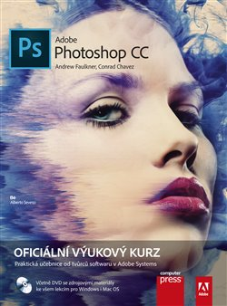 Adobe Photoshop CC. Oficiální výukový kurz - Andrew Faulkner, Conrad Chavez