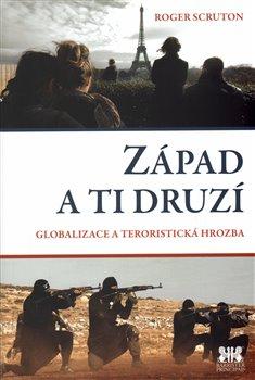Západ a ti druzí. Globalizace a teroristická hrozba - Roger Scruton
