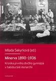 Minerva 1890-1936 (Kronika prvního dívčího gymnázia v habsburské monarchii) - obálka