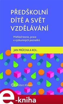 Předškolní dítě a svět vzdělávání – Přehled teorie, praxe a výzkumných poznatků - Jan Průcha e-kniha
