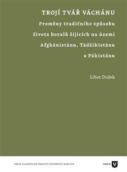 Trojí tvář Váchánu. Proměny tradičního způsobu života horalů žijících na území Afghánistánu, Tádžikistánu a Pákistánu - Libor Dušek