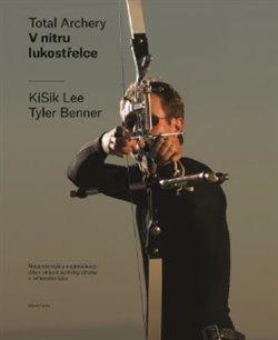 V nitru lukostřelce. Nejucelenější a nejdetailnější dílo v oblasti techniky střelby z reflexního luku - KiSik Lee, Tyler Benner
