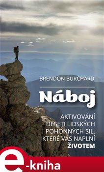 Náboj. Aktivování deseti lidských pohonných sil, které vás naplní životem - Brendon Burchard e-kniha
