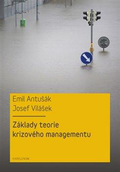 Základy teorie krizového managementu - Emil Antušák, Josef Vilášek