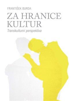 Za hranice kultur. Transkulturní perspektiva - František Burda