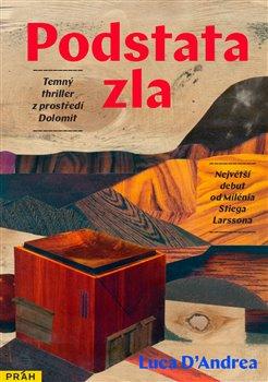 Podstata zla. Temný triller z prostředí Dolomit - Luca D´Andrea