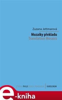 Mozaiky překladu. Translation Mosaics K devadesátému výročí narození Jiřího Levého - Zuzana Jettmarová e-kniha