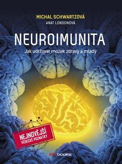 Neuroimunita. Jak udržovat mozek zdravý a mladý - Anat Londonová, Michal Schwartzová