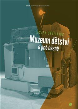 Muzeum dětství a jiné básně - Leszek Engelking