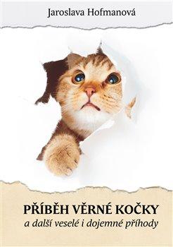 Příběh věrné kočky a další veselé i dojemné příběhy - Jaroslava Hofmanová