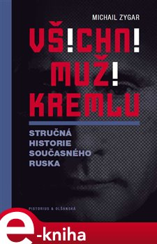Všichni muži Kremlu. Stručná historie dnešního Ruska - Michail Zygar e-kniha