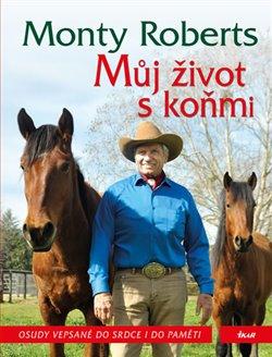 Můj život s koňmi. Osudy vepsané do srdce i do paměti - Monty Roberts