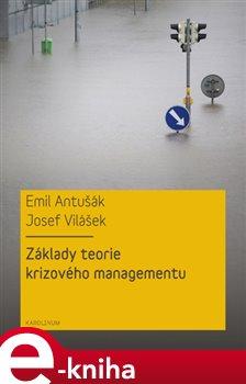 Základy teorie krizového managementu - Emil Antušák, Josef Vilášek e-kniha