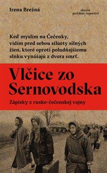 Vlčice zo Sernovodska. Zápisky z rusko-čečenskej vojny - Irena Brežná