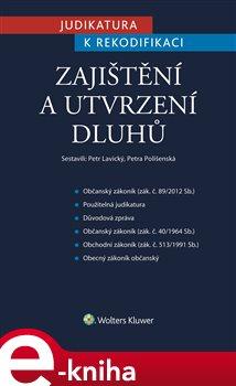 Judikatura k rekodifikaci - Zajištění a utvrzení dluhů - Petr Lavický, Petra Polišenská e-kniha