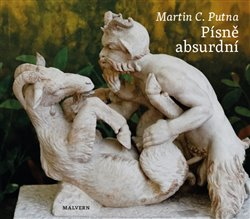 Písně absurdní - Martin C. Putna, Květa Ciznerová