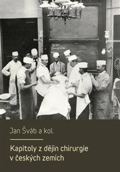 Kapitoly z dějin chirurgie v českých zemích - kol., Jan Šváb