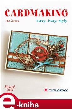 Cardmaking. barvy, tvary, styly - Jitka Ščerbová e-kniha