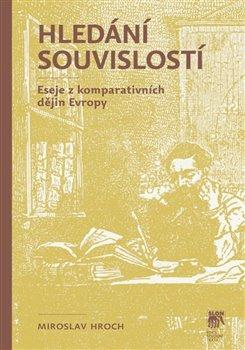 Hledání souvislostí. Eseje z komparativních dějin Evropy - Miroslav Hroch