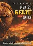 Po stopách Keltů (Netradiční průvodce historií a památkami doby oppid) - obálka