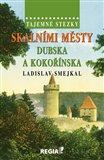 Skalními městy Dubska a Kokořínska (Tajemné stezky) - obálka