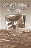 Šumavští rodáci vzpomínají (Příběhy z bouřlivých válečných i poválečných let) - obálka
