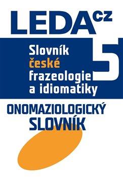 Slovník české frazeologie a idiomatiky 5. Onomaziologický slovník - František Čermák