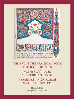 Arménské knižní umění v průběhu staletí / The Art of The Armenian Book through the Ages. Ti, kdo pili z toků Ducha / They who imbibed the effusions of the Spirit - Haig Utidjan
