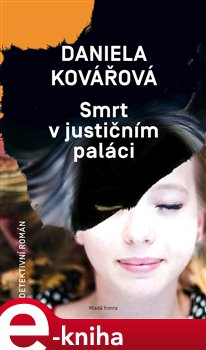 Smrt v justičním paláci. Román o zločinu - Daniela Kovářová e-kniha