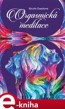 Orgasmická meditace - Nicole Daedone e-kniha