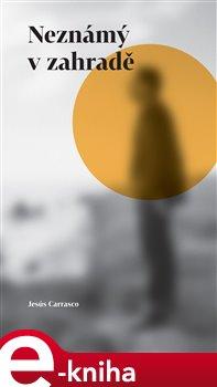 Neznámý v zahradě - Jesús Carrasco e-kniha