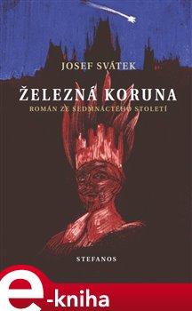 Železná koruna. Román ze sedmnáctého století - Josef Svátek e-kniha