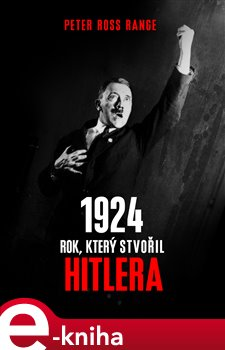 1924 - Rok, který stvořil Hitlera - Peter Ross Range e-kniha