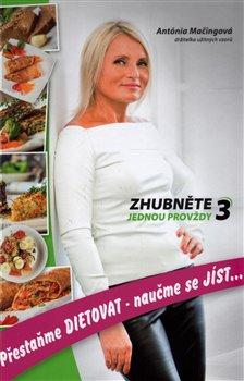 Zhubněte jednou provždy 3. Přestaňme dietovat - naučme se jíst - Antónia Mačingová