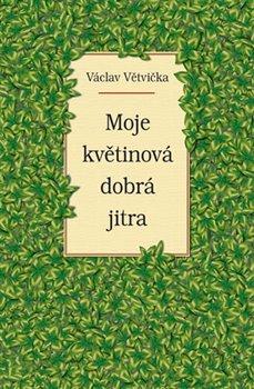 Moje květinová dobrá jitra - Václav Větvička