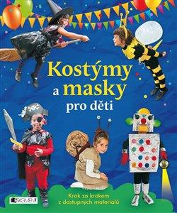 Kostýmy a masky pro děti. Krok za krokem z dostupných materiálů - Irene Mazza