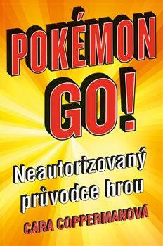 Pokémon Go. Neautorizovaný průvodce hrou - Cara Copperman