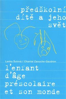 Předškolní dítě a jeho svět - Chantal Zaouche-Gaudron, Lenka Šulová