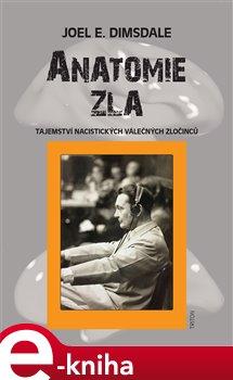 Anatomie zla. Tajemství nacistických válečných zločinců - Joel E. Dimsdale e-kniha