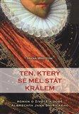 Ten, který se měl stát králem (Román o životě a době Albrechta Jana Smiřického) - obálka