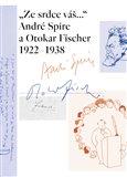 """Ze srdce váš..."" André Spire a Otokar Fischer 1922–1938 - obálka"